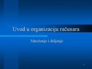 Uvod u organizaciju raunara Mnoenje i deljenje 1