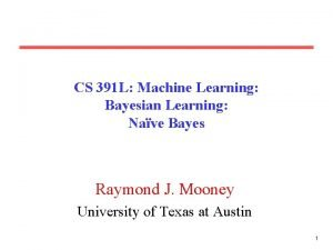 CS 391 L Machine Learning Bayesian Learning Nave