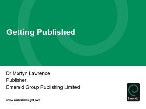 Getting Published Dr Martyn Lawrence Publisher Emerald Group