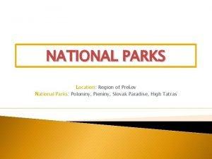 NATIONAL PARKS Location Region of Preov National Parks