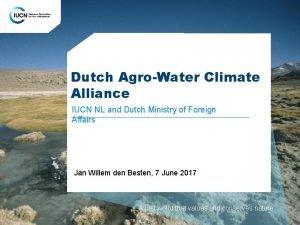 Dutch AgroWater Climate Alliance IUCN NL and Dutch