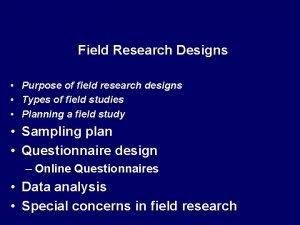 Field Research Designs Purpose of field research designs