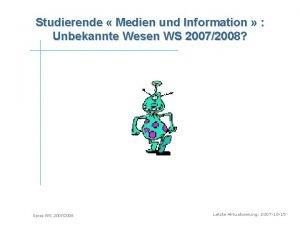 Studierende Medien und Information Unbekannte Wesen WS 20072008