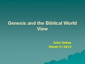 Genesis and the Biblical World View John Oakes