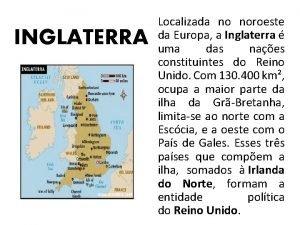 INGLATERRA Localizada no noroeste da Europa a Inglaterra