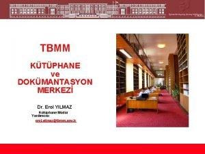 TBMM KTPHANE ve DOKMANTASYON MERKEZ Dr Erol YILMAZ