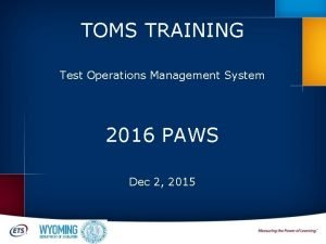 TOMS TRAINING Test Operations Management System 2016 PAWS