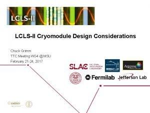 LCLSII Cryomodule Design Considerations Chuck Grimm TTC Meeting