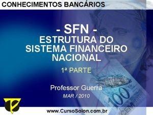CONHECIMENTOS BANCRIOS SFN ESTRUTURA DO SISTEMA FINANCEIRO NACIONAL