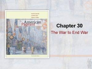 Chapter 30 The War to End War WAR