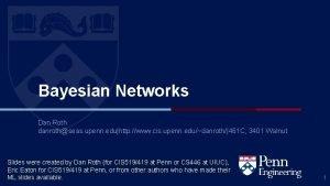Bayesian Networks Dan Roth danrothseas upenn eduhttp www