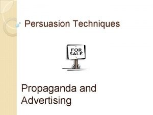 Persuasion Techniques Propaganda and Advertising What is propaganda