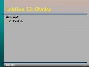 Lektion 13 velse Oversigt Instruktion DIEBDEB 1 Huskeliste