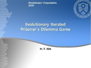 Evolutionary Computation 2009 Evolutionary Iterated Prisoners Dilemma Game