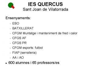 IES QUERCUS Sant Joan de Vilatorrada Ensenyaments ESO