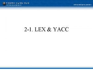 2 1 LEX YACC Overview Syntax What its