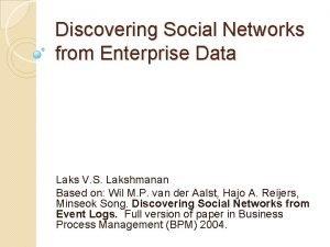 Discovering Social Networks from Enterprise Data Laks V