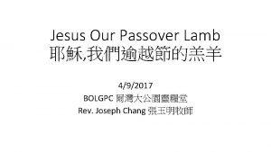 Jesus Our Passover Lamb 492017 BOLGPC Rev Joseph