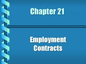 Chapter 21 Employment Contracts What is employment b