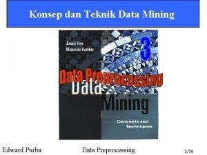 Konsep dan Teknik Data Mining Edward Purba Data