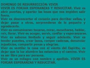 DOMINGO DE RESURRECCIN VIVIR ES FORJAR ESPERANZAS Y
