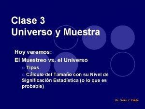 Clase 3 Universo y Muestra Hoy veremos El