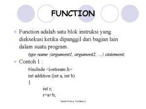 FUNCTION l Function adalah satu blok instruksi yang