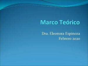 Marco Terico Dra Eleonora Espinoza Febrero 2020 MARCO