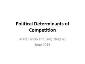 Political Determinants of Competition Mara Faccio and Luigi