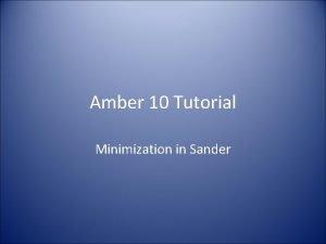 Amber 10 Tutorial Minimization in Sander Minimization It