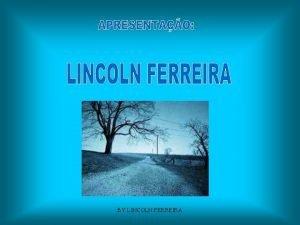 BY LINCOLN FERREIRA BY LINCOLN FERREIRA A vida