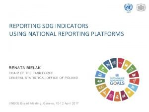 REPORTING SDG INDICATORS USING NATIONAL REPORTING PLATFORMS RENATA