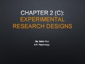 CHAPTER 2 C EXPERIMENTAL RESEARCH DESIGNS MS SAINTPAUL