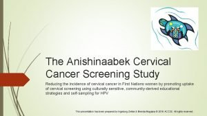 The Anishinaabek Cervical Cancer Screening Study Reducing the