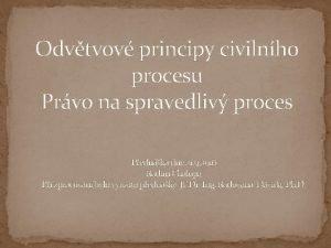 Odvtvov principy civilnho procesu Prvo na spravedliv proces