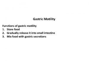 Gastric Motility Functions of gastric motility 1 Store