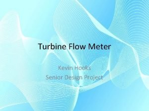 Turbine Flow Meter Kevin Hooks Senior Design Project