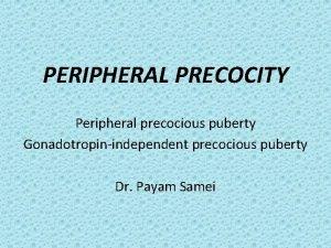 PERIPHERAL PRECOCITY Peripheral precocious puberty Gonadotropinindependent precocious puberty