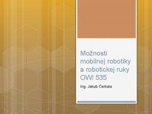 Monosti mobilnej robotiky a robotickej ruky OWI 535