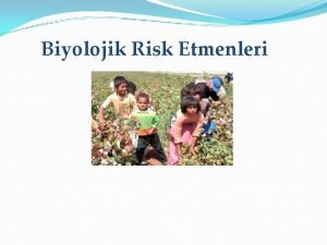 Biyolojik Risk Etmenleri Biyolojik Risk Etmenleri Konunun genel