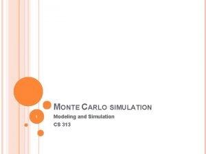 MONTE CARLO SIMULATION 1 Modeling and Simulation CS