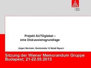 Bezirk Bayern Projekt AUTOglobal eine Diskussionsgrundlage Jrgen Wechsler