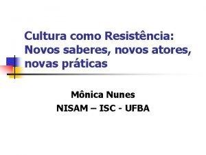 Cultura como Resistncia Novos saberes novos atores novas