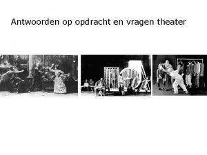 Antwoorden op opdracht en vragen theater Naturalistisch theater