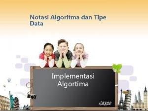 Notasi Algoritma dan Tipe Data Implementasi Algortima Notasi