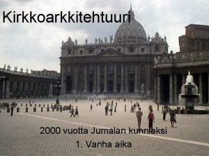 Kirkkoarkkitehtuuri 2000 vuotta Jumalan kunniaksi 1 Vanha aika
