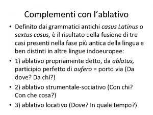 Complementi con lablativo Definito dai grammatici antichi casus
