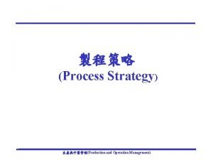 Process Strategy Production and Operation Management Production and