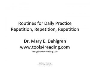 Routines for Daily Practice Repetition Repetition Dr Mary