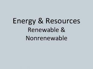 Energy Resources Renewable Nonrenewable Chapter 16 Nonrenewable Energy